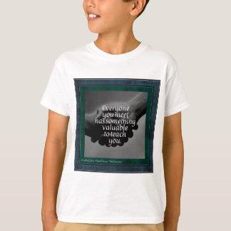 Inspirational: Everyone You Meet T-Shirt