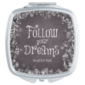 Inspirational Follow Your Dreams Quote Compact Mirror