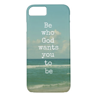 Inspirational God Quote: Be who God wants you to iPhone 7 Case