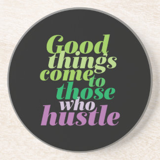 Inspirational Good Things Come To Those Who Hustle Coaster