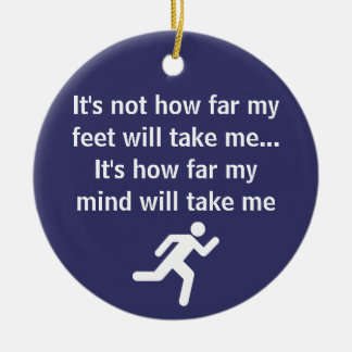 Inspirational - It's not how far my feet will run Ceramic Ornament