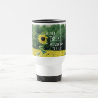 Inspirational: Let Your Faith Be Bigger Than Fear Travel Mug