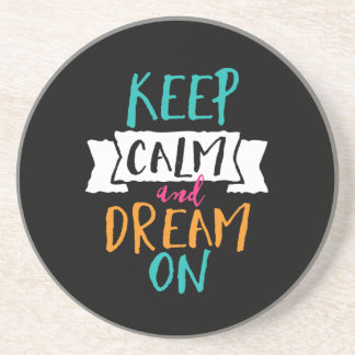 Inspirational Life Quote Keep Calm Dream On Coaster