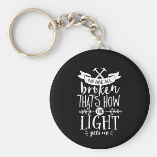 Inspirational Life Quote We Are All Broken Keychain