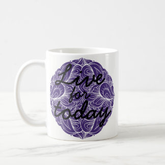 "Inspirational ""Live for today"" Mug"