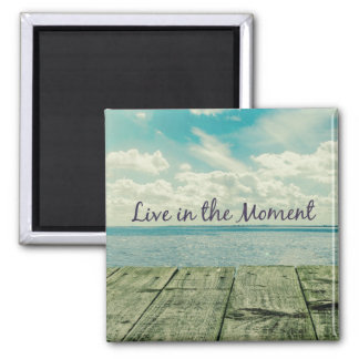 Inspirational Live in the Moment Quote Square Magnet