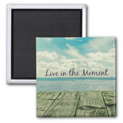 Good Quotes About Living In The Moment: Inspirational Live In The Moment Quote Square Magnet