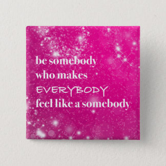 Inspirational Make Everybody Feel Like a Somebody 2 Inch Square Button