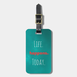 Inspirational personalized text life happens today luggage tag