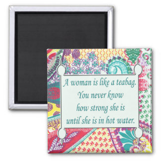 Inspirational Quote, A woman is like a teabag Square Magnet