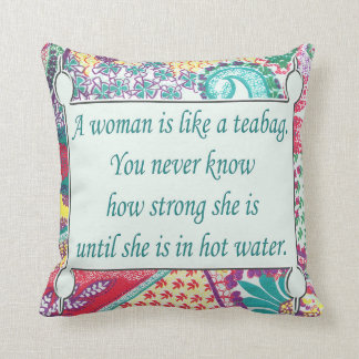 Inspirational Quote, A woman is like a teabag. Throw Pillow