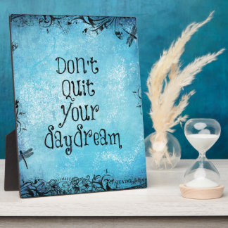 Inspirational Quote: Don't Quit your Daydream Plaque