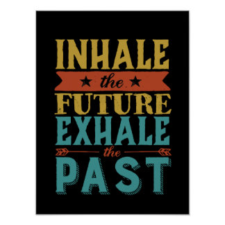 Inspirational Quote Inhale Future Exhale Past Poster