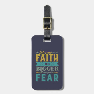 Inspirational Quote Let Faith Be Bigger Than Fear Luggage Tag