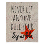 Inspirational Quote   Never Dull Your Sparkle Poster