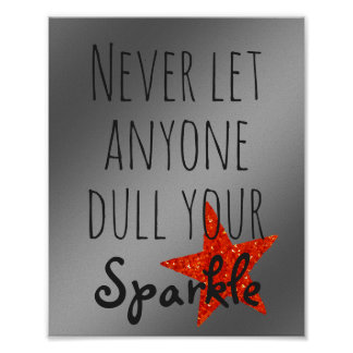 Inspirational Quote Never Dull Your Sparkle Silver Poster