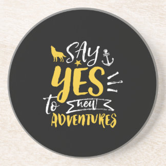 Inspirational Quote Say Yes To New Adventures Coaster