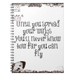 Inspirational Quote: Spread your wings and fly Note Books