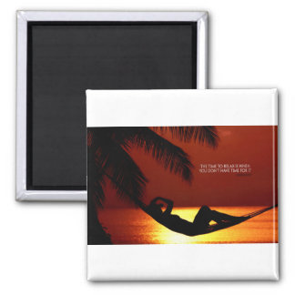 Inspirational Quote -- Time to Relax Square Magnet