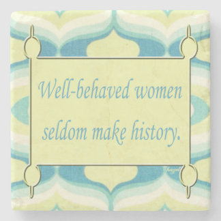 Inspirational Quote, Well Behaved Women .... Stone Coaster