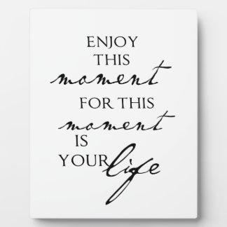 Inspirational Quotes Enjoy This Moment - Life Plaque