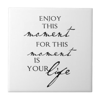 Inspirational Quotes Enjoy This Moment - Life Tile