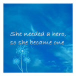 Inspirational | She Needed a Hero She Became One Poster