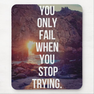 Inspirational Words - Fail When You Stop Trying Mouse Pad