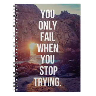 Inspirational Words - Fail When You Stop Trying Notebook
