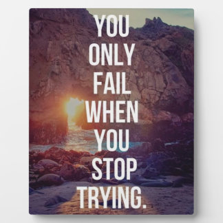 Inspirational Words - Fail When You Stop Trying Plaque