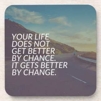 Inspirational Words - Life Gets Better By Change Coaster