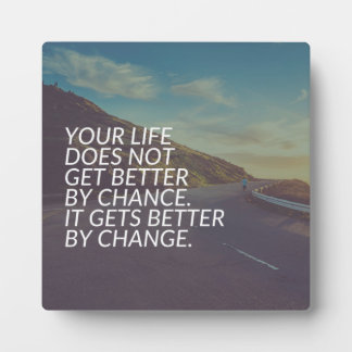 Inspirational Words - Life Gets Better By Change Plaque