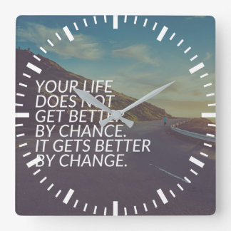 Inspirational Words - Life Gets Better By Change Square Wall Clock