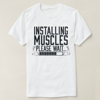 Installing Muscles Please Wait... Funny T-shirt