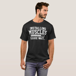 INSTALLING MUSCLES PLEASE WAIT... T-Shirt