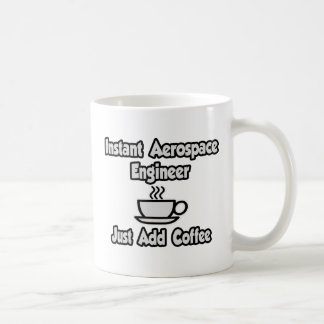 Instant Aerospace Engineer...Just Add Coffee Coffee Mug