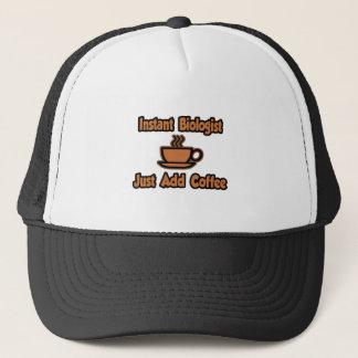 Instant Biologist...Just Add Coffee Trucker Hat
