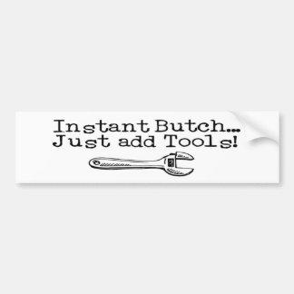 Instant Butch, Just Add Tools Bumper Sticker