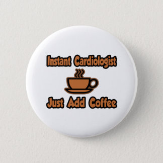 Instant Cardiologist...Just Add Coffee 2 Inch Round Button