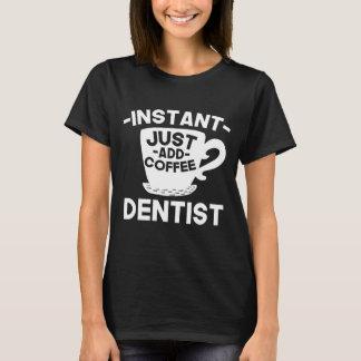 Instant Dentist Just Add Coffee T-Shirt
