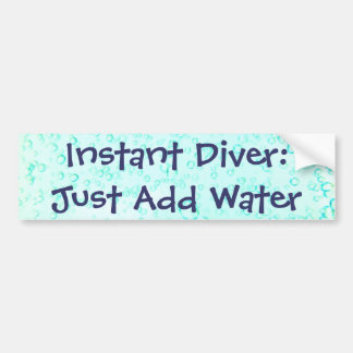 Instant Diver:Just Add Water Bumper Sticker