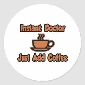 Instant Doctor...Just Add Coffee Classic Round Sticker