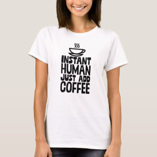 Instant Human Just Add Coffee For Coffee Lover T-Shirt
