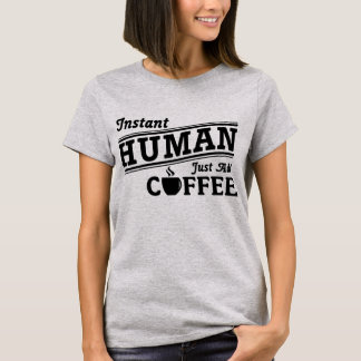 Instant Human Just Add Coffee Funny Quotes T-Shirt