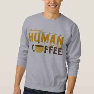 Instant Human Just Add Coffee Sweatshirt