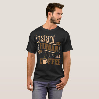 Instant Human Just Add Coffee Tshirt