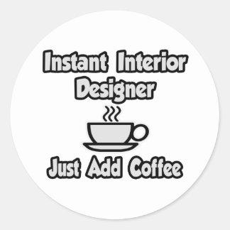 Instant Interior DesignerJust Add Coffee Round Sticker