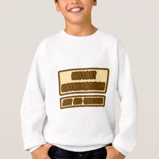 Instant Mathematician ... Just Add Chocolate Sweatshirt