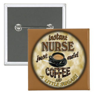 INSTANT NURSE JUST ADD COFFEE AND A LITTLE SUGAR 2 INCH SQUARE BUTTON