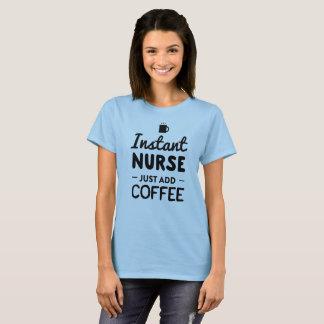 Instant Nurse, Just Add Coffee T-Shirt